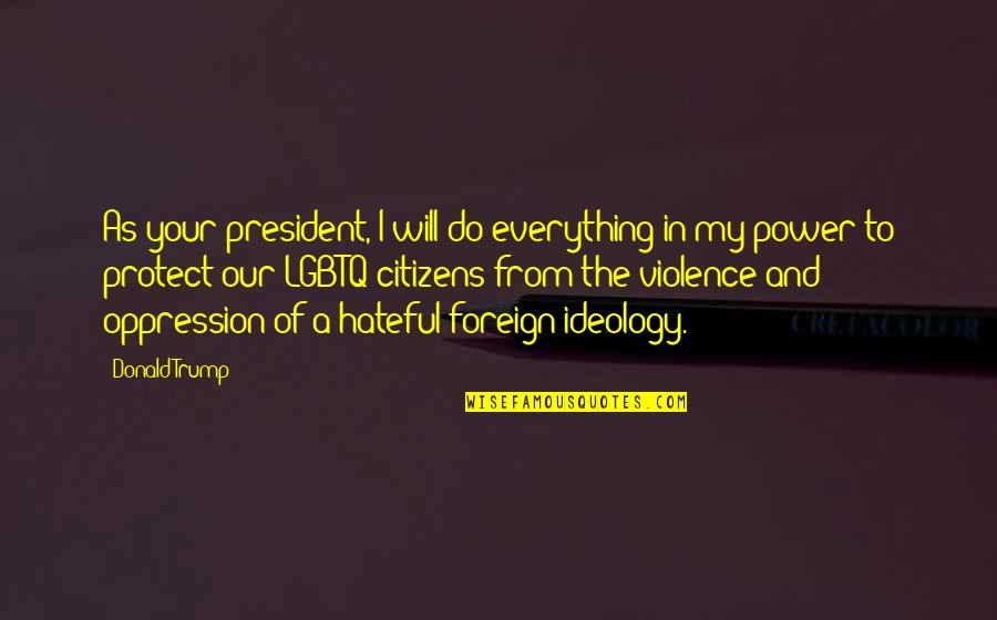Lillian Leitzel Quotes By Donald Trump: As your president, I will do everything in