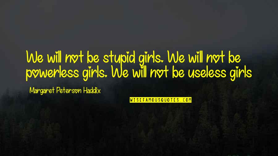 Lillian Leitzel Quotes By Margaret Peterson Haddix: We will not be stupid girls. We will