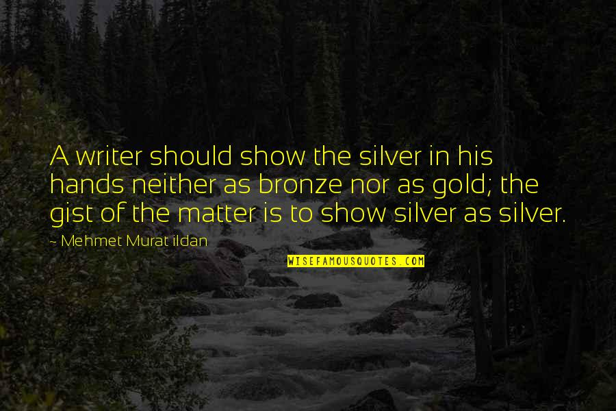 Lillian Leitzel Quotes By Mehmet Murat Ildan: A writer should show the silver in his
