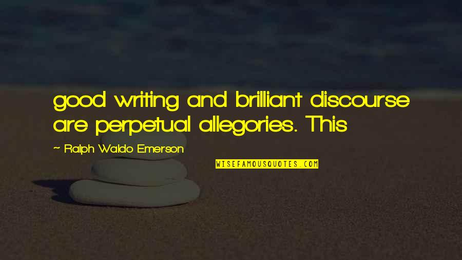 Lillian Leitzel Quotes By Ralph Waldo Emerson: good writing and brilliant discourse are perpetual allegories.