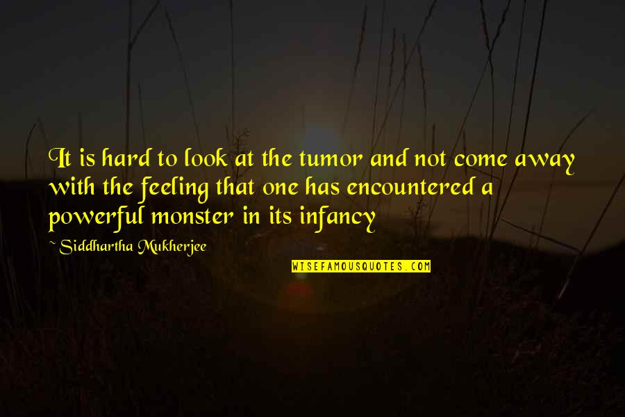 Lillian Leitzel Quotes By Siddhartha Mukherjee: It is hard to look at the tumor