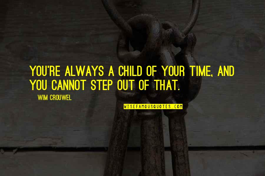 Lillian Leitzel Quotes By Wim Crouwel: You're always a child of your time, and