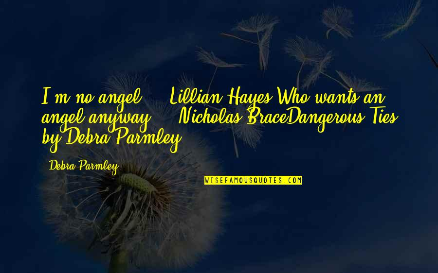 "Lillian Quotes By Debra Parmley: I'm no angel."" - Lillian Hayes""Who wants an"