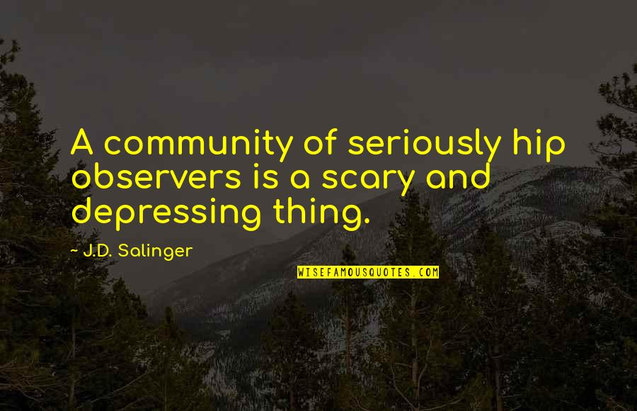 Lillian Quotes By J.D. Salinger: A community of seriously hip observers is a