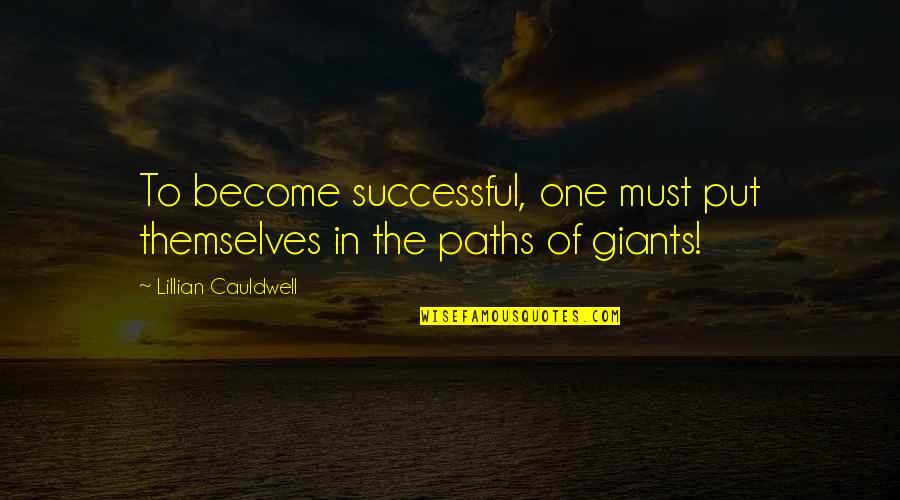 Lillian Quotes By Lillian Cauldwell: To become successful, one must put themselves in