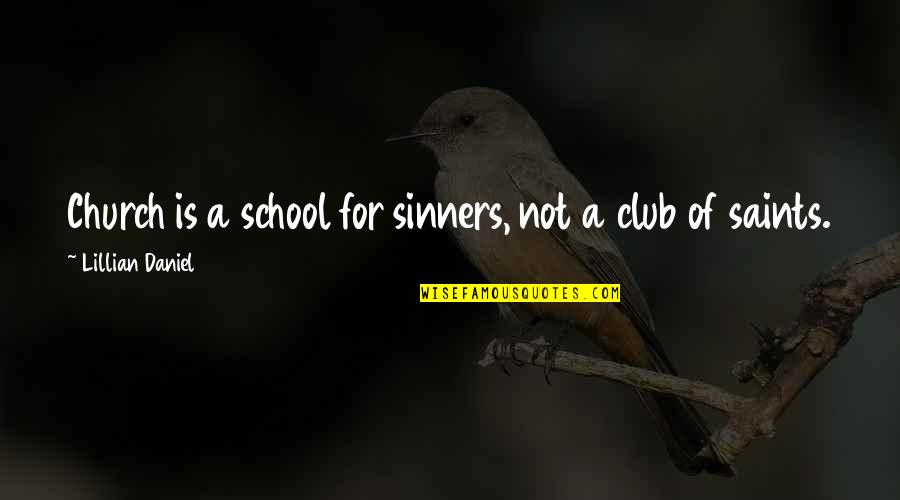 Lillian Quotes By Lillian Daniel: Church is a school for sinners, not a