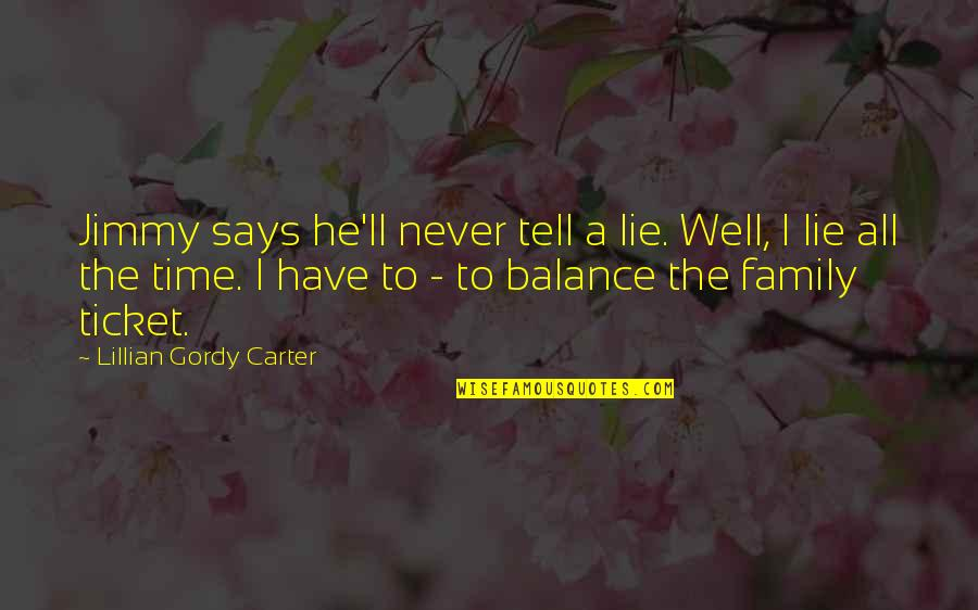 Lillian Quotes By Lillian Gordy Carter: Jimmy says he'll never tell a lie. Well,
