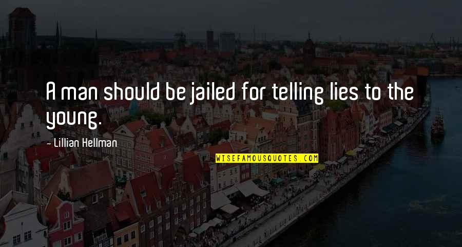 Lillian Quotes By Lillian Hellman: A man should be jailed for telling lies