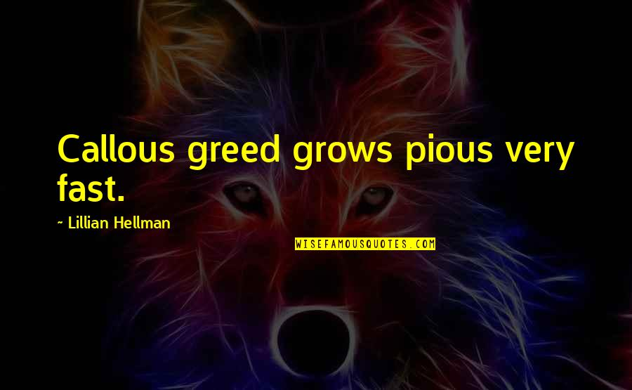 Lillian Quotes By Lillian Hellman: Callous greed grows pious very fast.