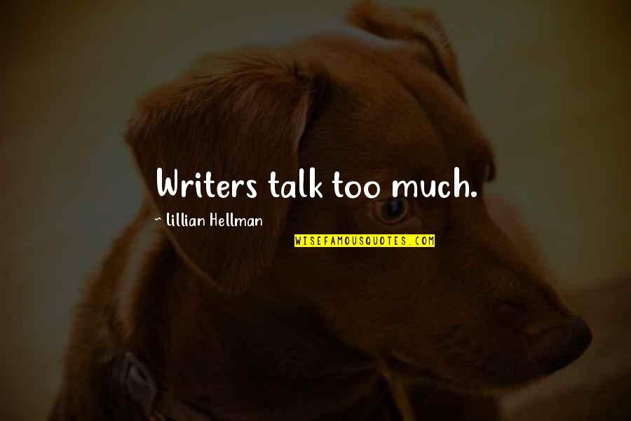 Lillian Quotes By Lillian Hellman: Writers talk too much.