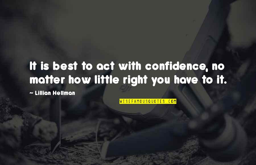 Lillian Quotes By Lillian Hellman: It is best to act with confidence, no