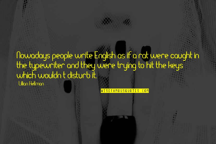 Lillian Quotes By Lillian Hellman: Nowadays people write English as if a rat