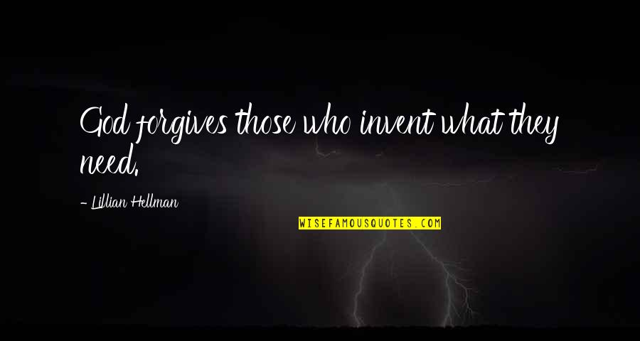 Lillian Quotes By Lillian Hellman: God forgives those who invent what they need.