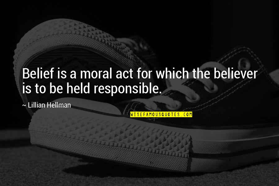 Lillian Quotes By Lillian Hellman: Belief is a moral act for which the