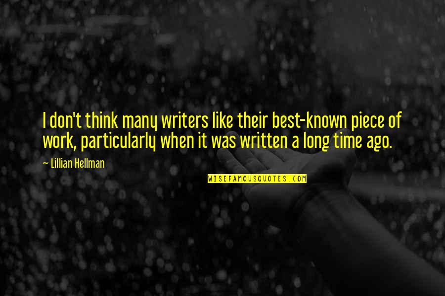 Lillian Quotes By Lillian Hellman: I don't think many writers like their best-known