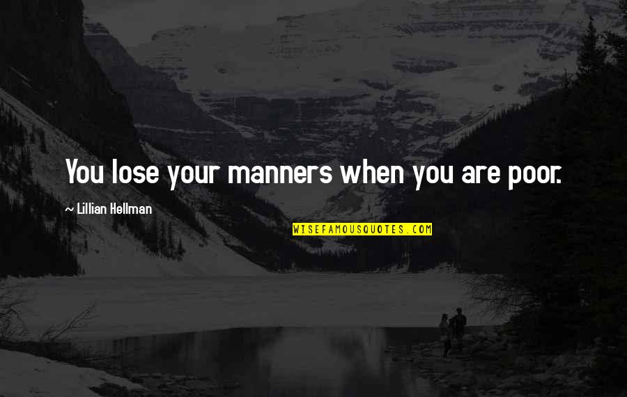 Lillian Quotes By Lillian Hellman: You lose your manners when you are poor.