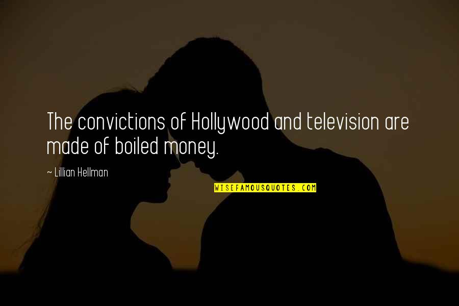 Lillian Quotes By Lillian Hellman: The convictions of Hollywood and television are made