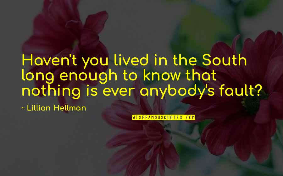 Lillian Quotes By Lillian Hellman: Haven't you lived in the South long enough