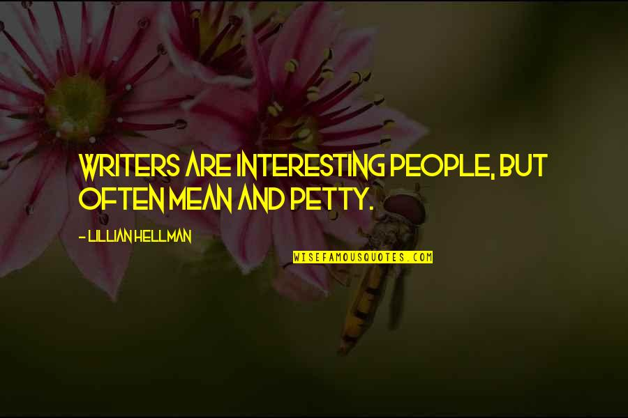 Lillian Quotes By Lillian Hellman: Writers are interesting people, but often mean and
