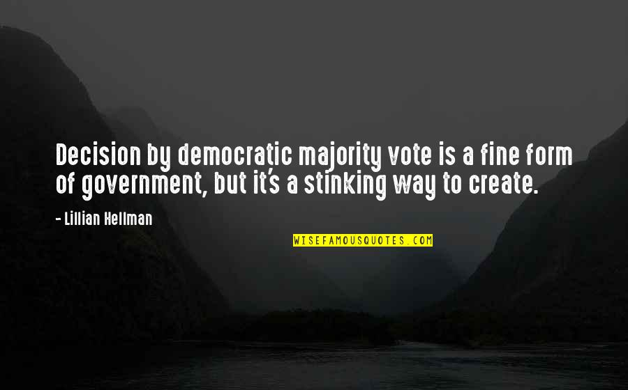 Lillian Quotes By Lillian Hellman: Decision by democratic majority vote is a fine
