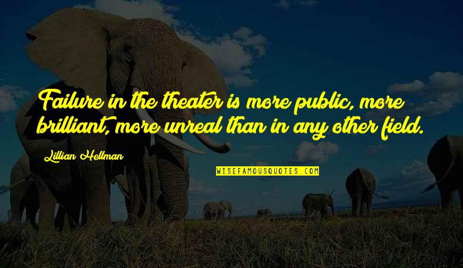 Lillian Quotes By Lillian Hellman: Failure in the theater is more public, more