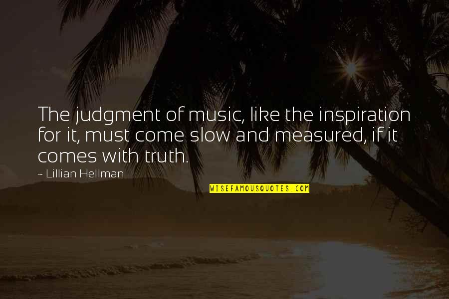 Lillian Quotes By Lillian Hellman: The judgment of music, like the inspiration for