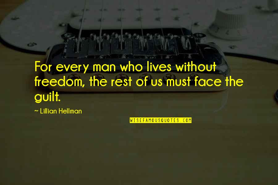 Lillian Quotes By Lillian Hellman: For every man who lives without freedom, the