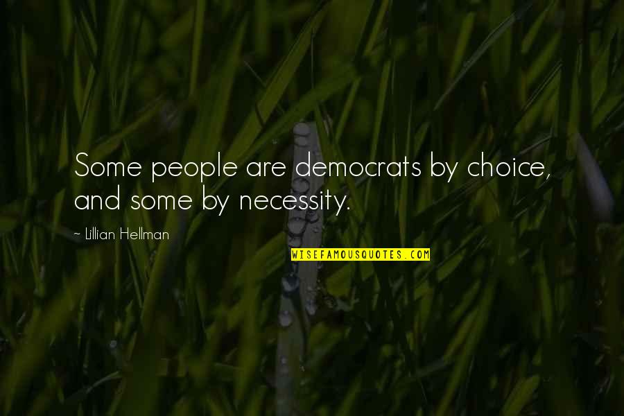 Lillian Quotes By Lillian Hellman: Some people are democrats by choice, and some