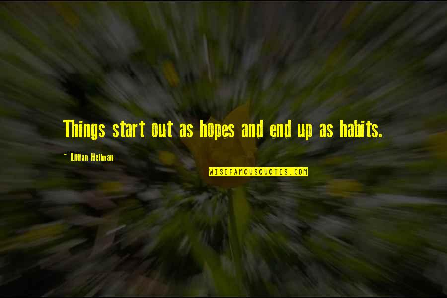 Lillian Quotes By Lillian Hellman: Things start out as hopes and end up