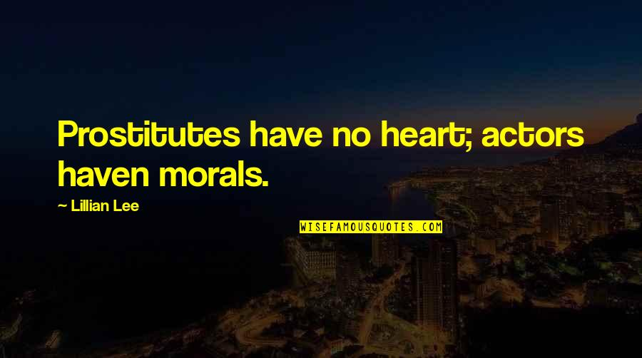 Lillian Quotes By Lillian Lee: Prostitutes have no heart; actors haven morals.