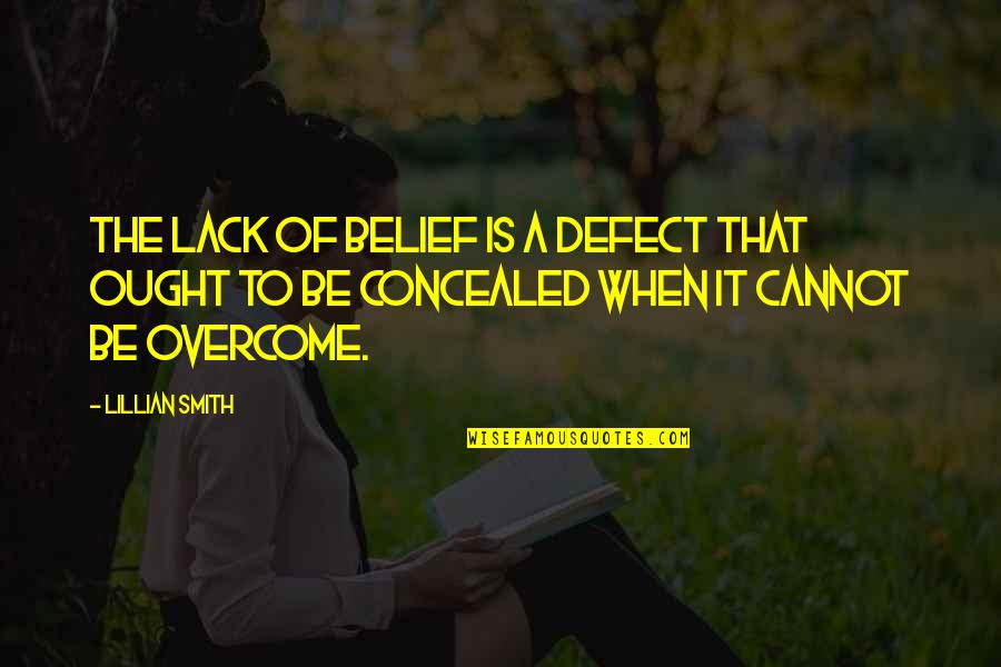 Lillian Quotes By Lillian Smith: The lack of belief is a defect that
