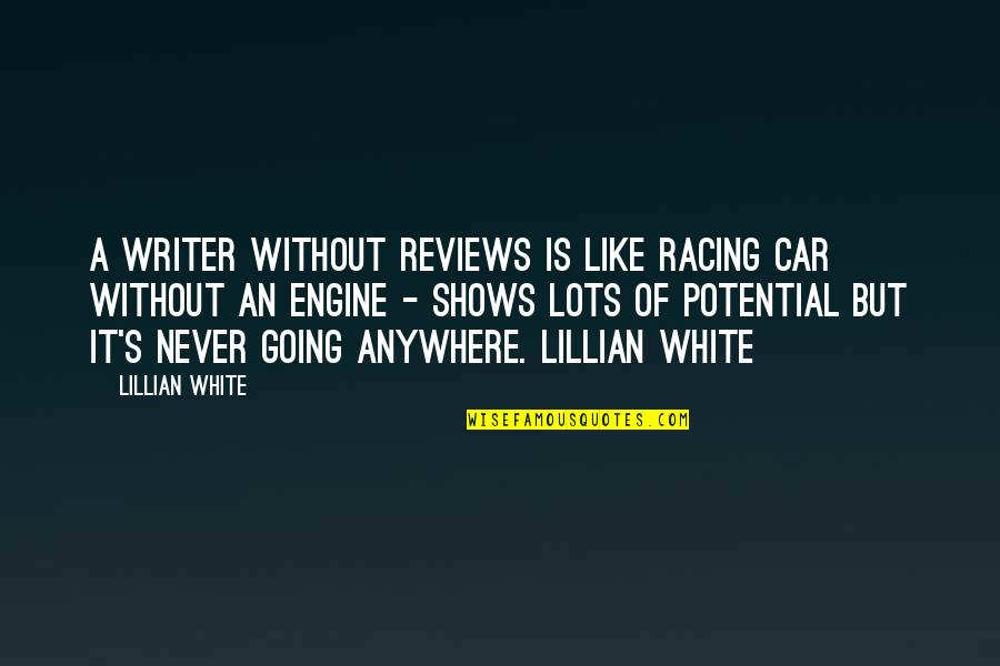 Lillian Quotes By Lillian White: A writer without reviews is like racing car