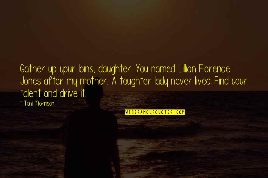 Lillian Quotes By Toni Morrison: Gather up your loins, daughter. You named Lillian