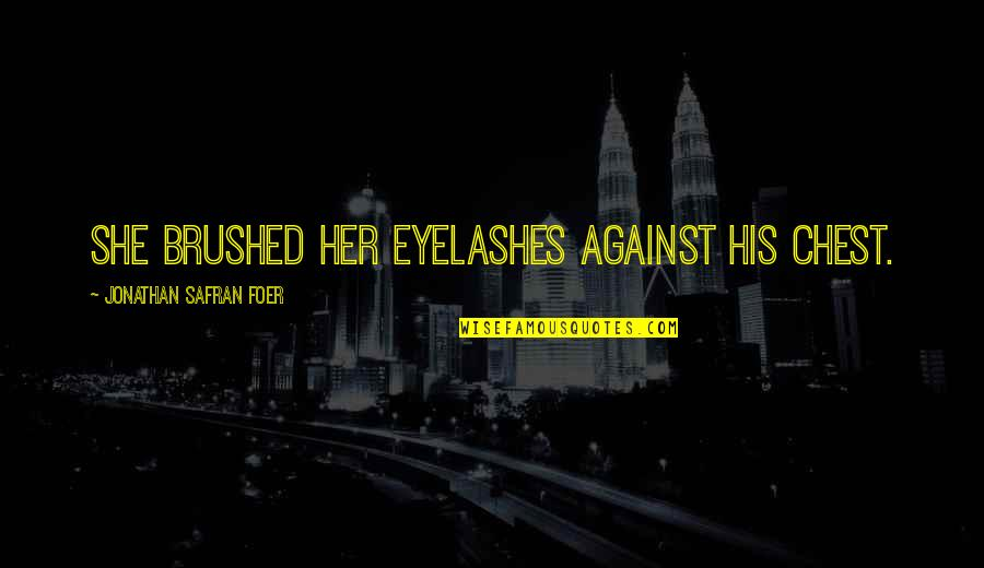 Lilly Reich Quotes By Jonathan Safran Foer: She brushed her eyelashes against his chest.