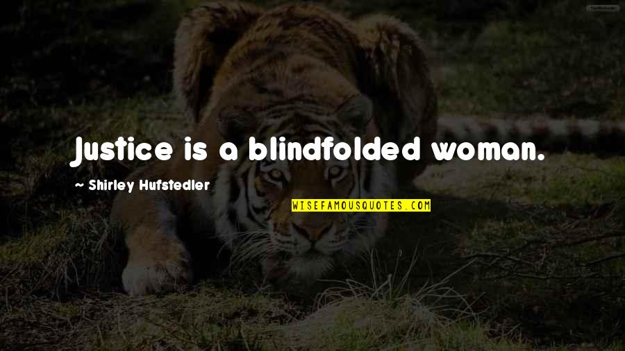 Lilly Reich Quotes By Shirley Hufstedler: Justice is a blindfolded woman.