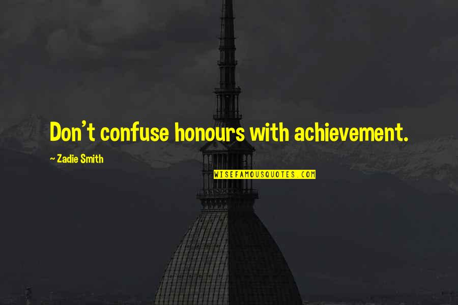 Lilly Reich Quotes By Zadie Smith: Don't confuse honours with achievement.