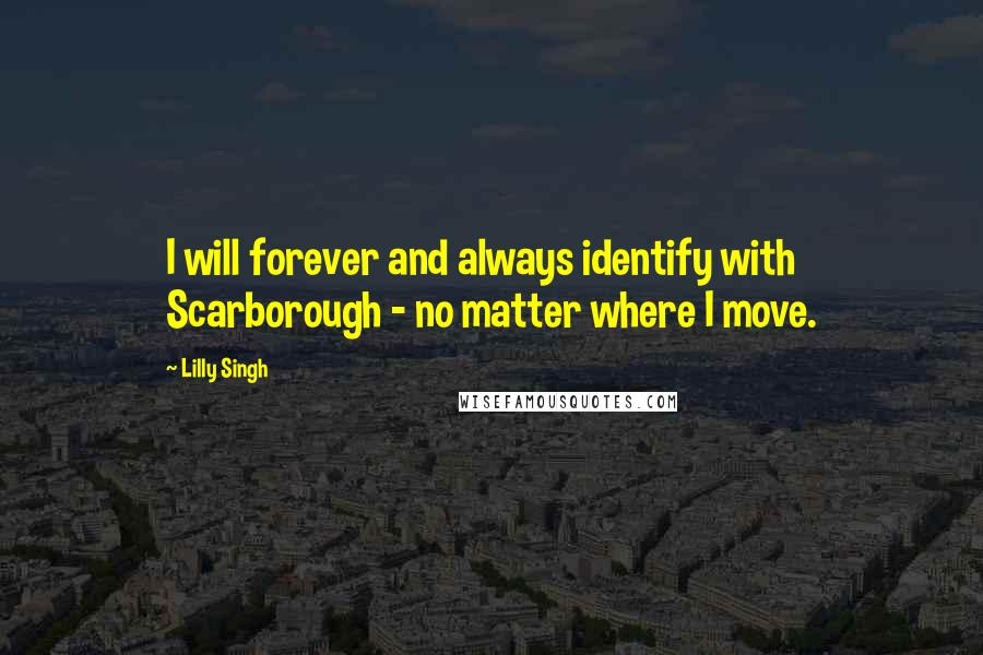 Lilly Singh quotes: I will forever and always identify with Scarborough - no matter where I move.