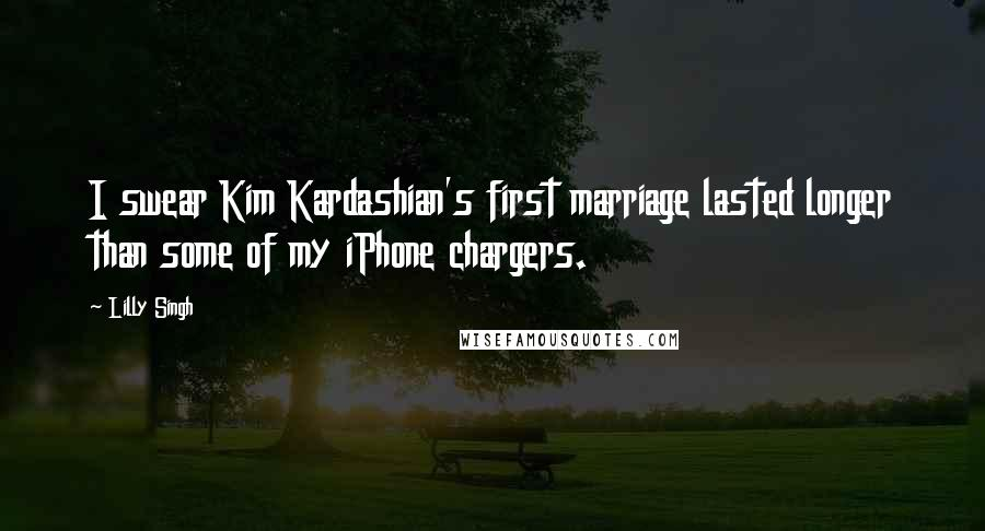 Lilly Singh quotes: I swear Kim Kardashian's first marriage lasted longer than some of my iPhone chargers.
