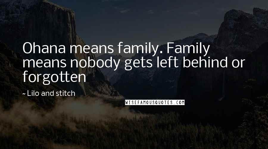 Lilo And Stitch quotes: Ohana means family. Family means nobody gets left behind or forgotten