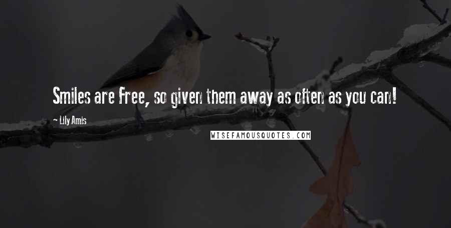 Lily Amis quotes: Smiles are Free, so given them away as often as you can!