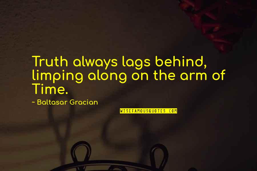 Limping Quotes By Baltasar Gracian: Truth always lags behind, limping along on the