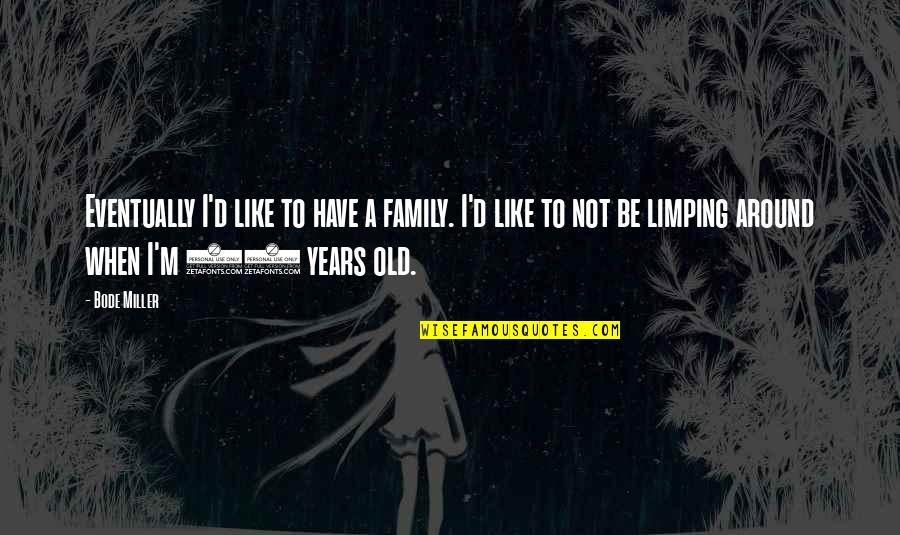 Limping Quotes By Bode Miller: Eventually I'd like to have a family. I'd