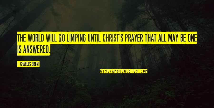 Limping Quotes By Charles Brent: The World will go limping until Christ's prayer