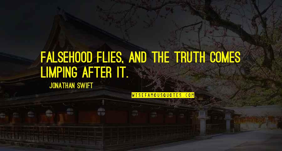 Limping Quotes By Jonathan Swift: Falsehood flies, and the truth comes limping after
