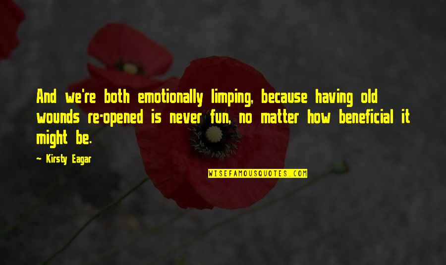 Limping Quotes By Kirsty Eagar: And we're both emotionally limping, because having old