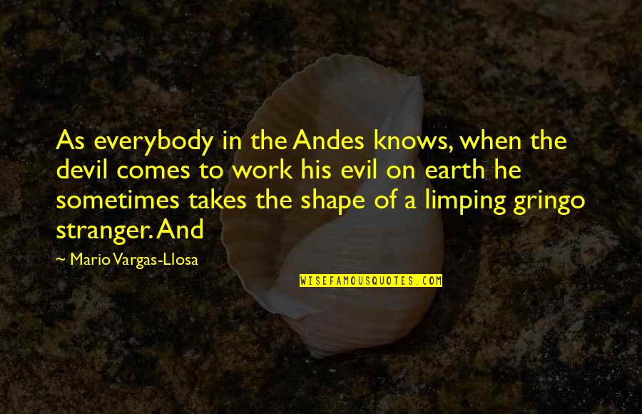 Limping Quotes By Mario Vargas-Llosa: As everybody in the Andes knows, when the