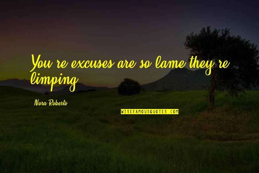 Limping Quotes By Nora Roberts: You're excuses are so lame they're limping...