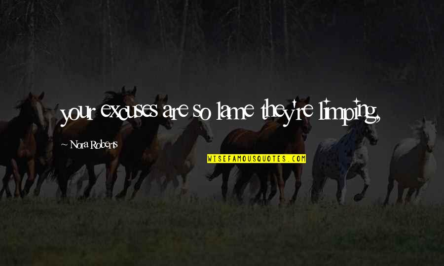Limping Quotes By Nora Roberts: your excuses are so lame they're limping,