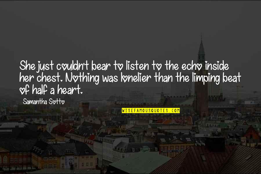 Limping Quotes By Samantha Sotto: She just couldn't bear to listen to the