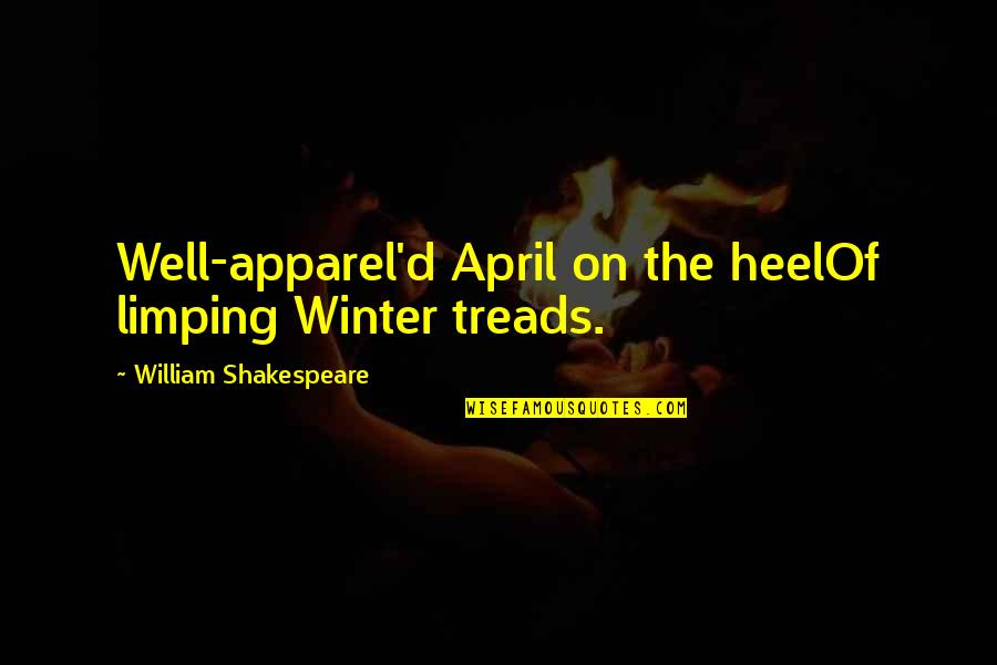 Limping Quotes By William Shakespeare: Well-apparel'd April on the heelOf limping Winter treads.